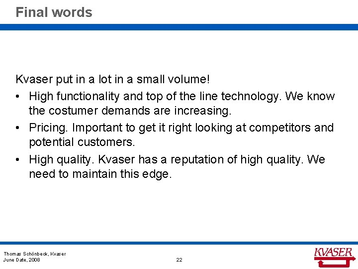 Final words Kvaser put in a lot in a small volume! • High functionality