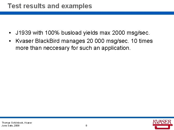Test results and examples • J 1939 with 100% busload yields max 2000 msg/sec.