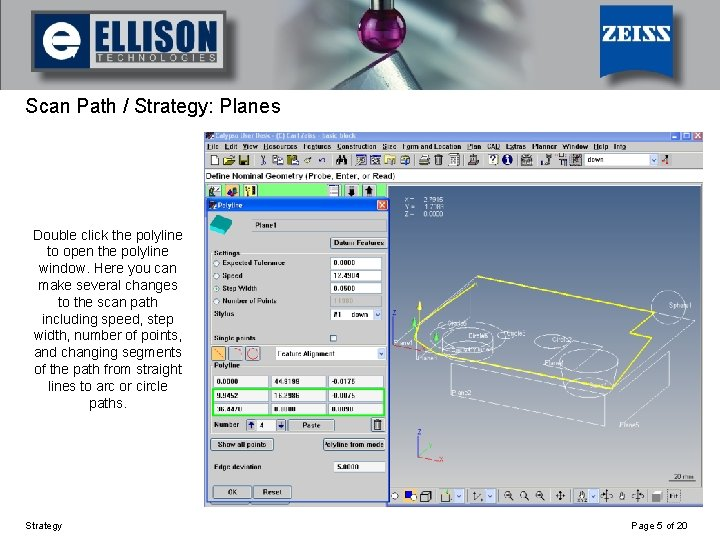 Using Strategy Scan Path / Strategy: Planes Double click the polyline to open the