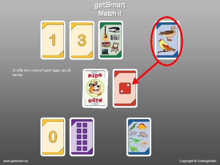 get. Smart Match it Et blått kort med to fugler ligger ute på bordet.