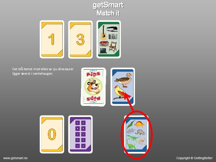 get. Smart Match it Det blå kortet med bilde av sju dinosaurer ligger øverst
