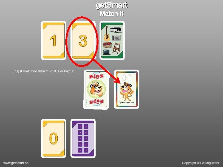 get. Smart Match it Et gult kort med tallsymbolet 3 er lagt ut.