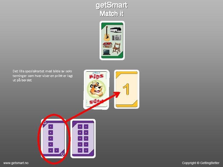 get. Smart Match it Det lilla spesialkortet med bilde av seks terninger som hver