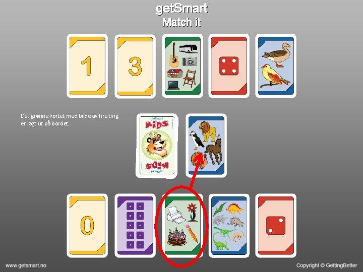 get. Smart Match it Det grønne kortet med bilde av fire ting er lagt