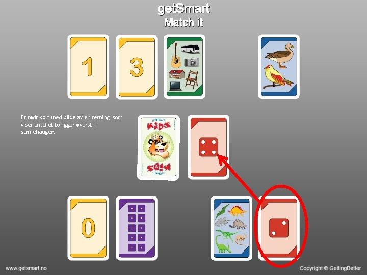 get. Smart Match it Et rødt kort med bilde av en terning som viser