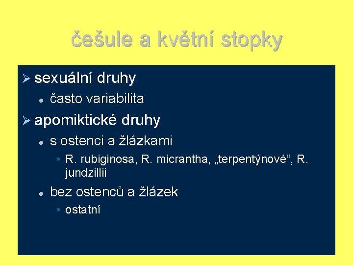 češule a květní stopky Ø sexuální druhy l často variabilita Ø apomiktické druhy l