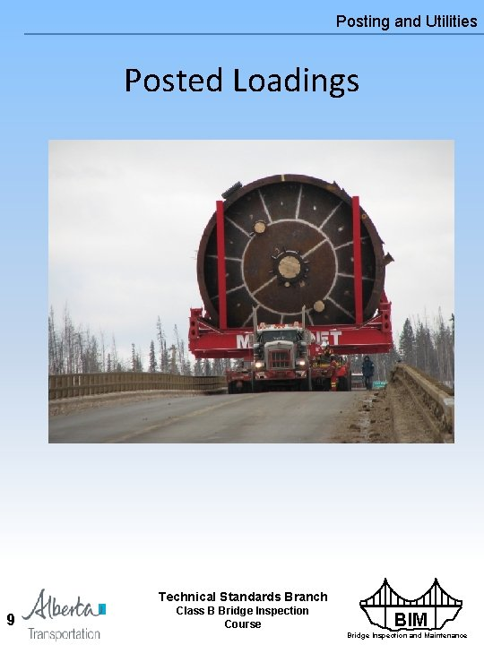 Posting and Utilities Posted Loadings Technical Standards Branch 9 Class B Bridge Inspection Course