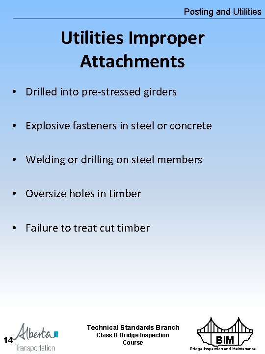 Posting and Utilities Improper Attachments • Drilled into pre-stressed girders • Explosive fasteners in