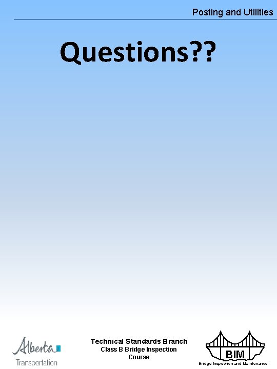 Posting and Utilities Questions? ? Technical Standards Branch Class B Bridge Inspection Course BIM