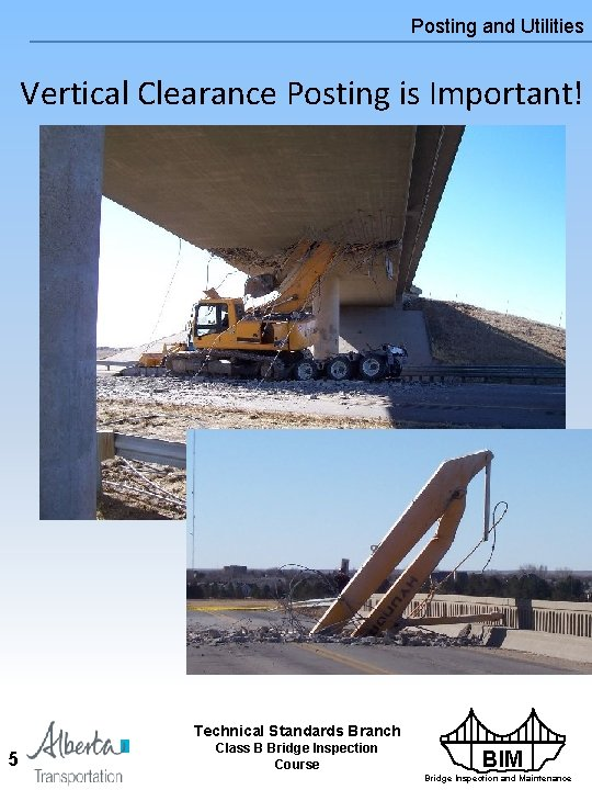 Posting and Utilities Vertical Clearance Posting is Important! Technical Standards Branch 5 Class B