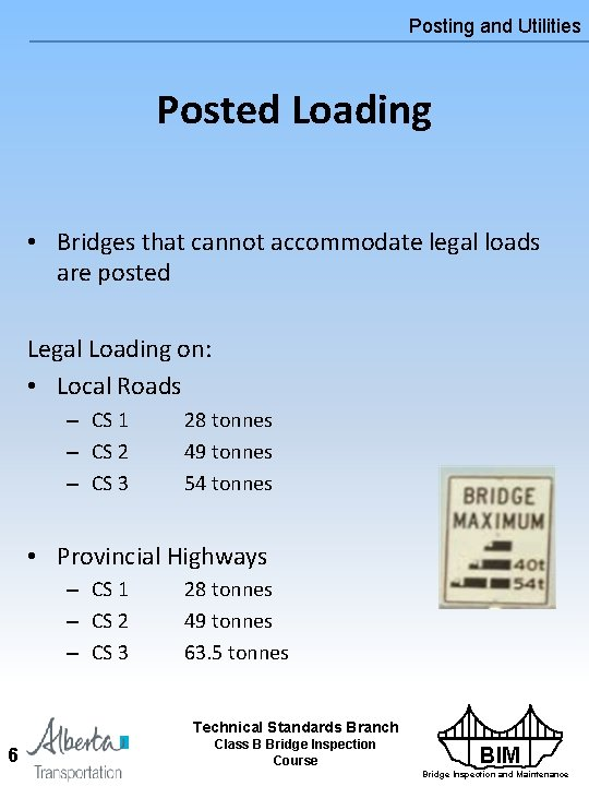 Posting and Utilities Posted Loading • Bridges that cannot accommodate legal loads are posted