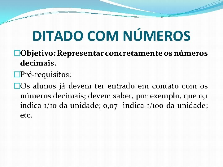 DITADO COM NÚMEROS �Objetivo: Representar concretamente os números decimais. �Pré-requisitos: �Os alunos já devem
