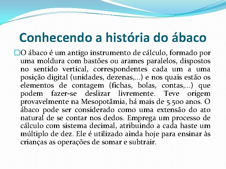 Conhecendo a história do ábaco �O ábaco é um antigo instrumento de cálculo, formado