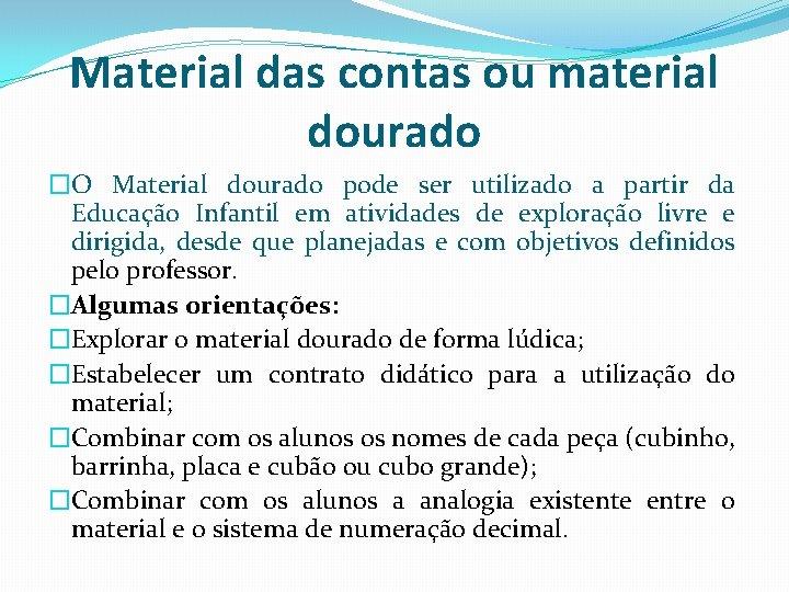 Material das contas ou material dourado �O Material dourado pode ser utilizado a partir