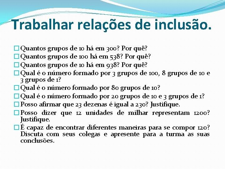 Trabalhar relações de inclusão. �Quantos grupos de 10 há em 300? Por quê? �Quantos