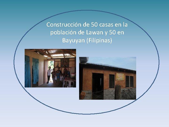 Construcción de 50 casas en la población de Lawan y 50 en Bayuyan (Filipinas)