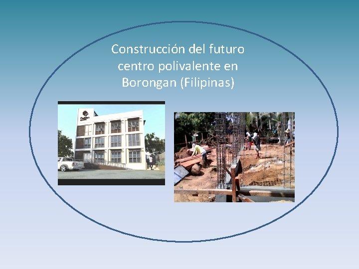 Construcción del futuro centro polivalente en Borongan (Filipinas)