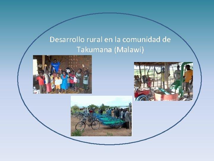Desarrollo rural en la comunidad de Takumana (Malawi)