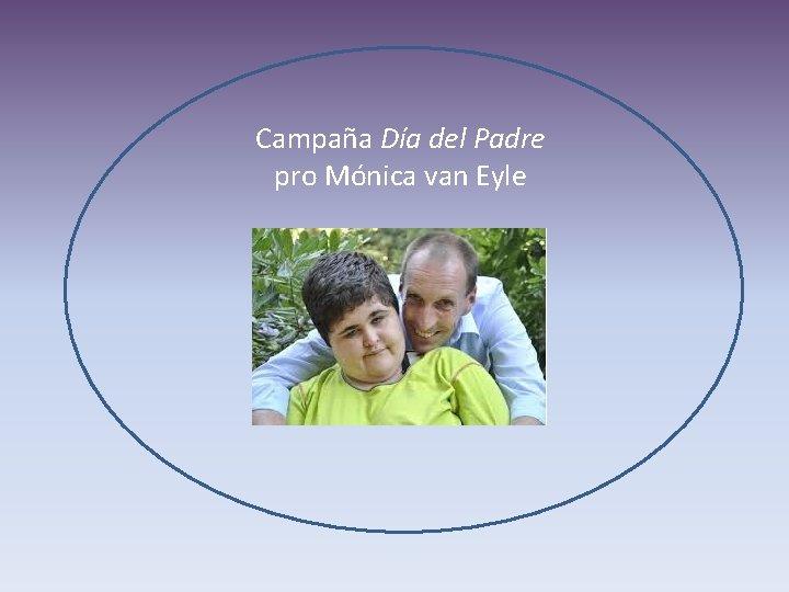 Campaña Día del Padre pro Mónica van Eyle