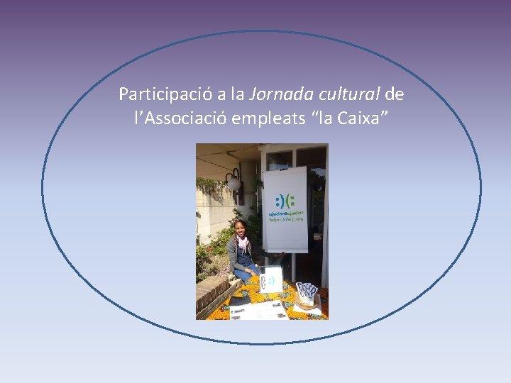 """Participació a la Jornada cultural de l'Associació empleats """"la Caixa"""""""