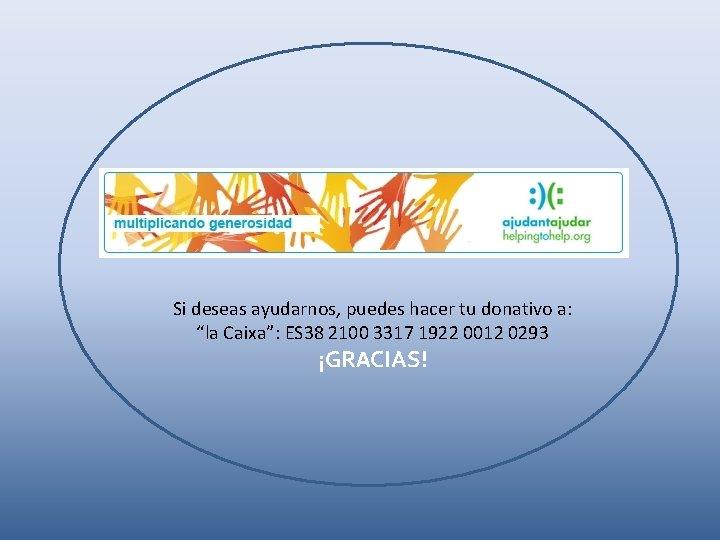 """Si deseas ayudarnos, puedes hacer tu donativo a: """"la Caixa"""": ES 38 2100 3317"""