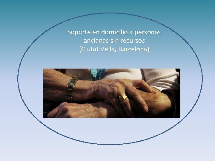 Soporte en domicilio a personas ancianas sin recursos (Ciutat Vella, Barcelona)