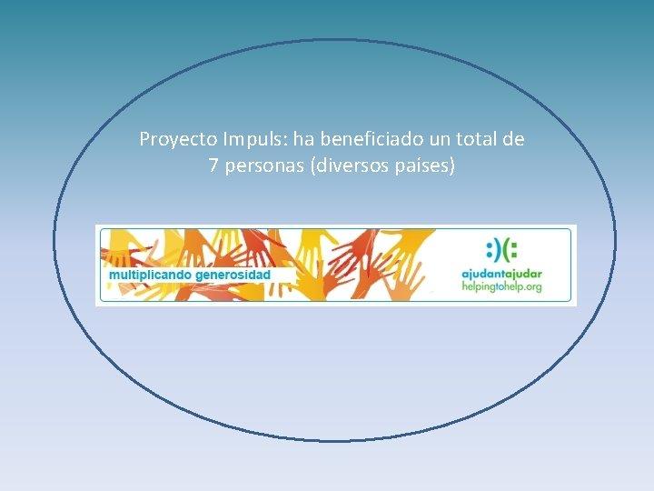 Proyecto Impuls: ha beneficiado un total de 7 personas (diversos países)