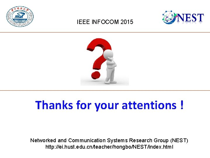 IEEE INFOCOM 2015 Thanks for your attentions ! Networked and Communication Systems Research Group