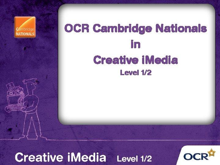 OCR Cambridge Nationals in Creative i. Media Level 1/2