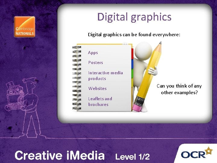Digital graphics can be found everywhere: Apps Posters Interactive media products Websites Leaflets and