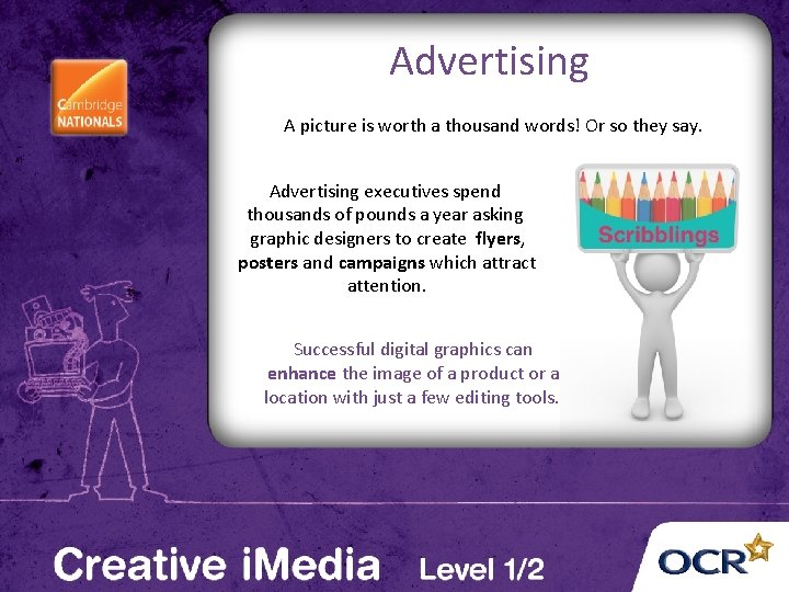 Advertising A picture is worth a thousand words! Or so they say. Advertising executives