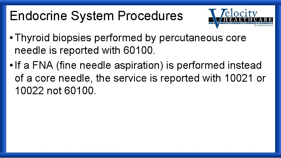 Endocrine System Procedures • Thyroid biopsies performed by percutaneous core needle is reported with