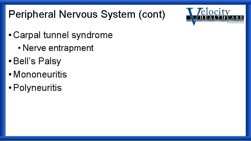 Peripheral Nervous System (cont) • Carpal tunnel syndrome • Nerve entrapment • Bell's Palsy