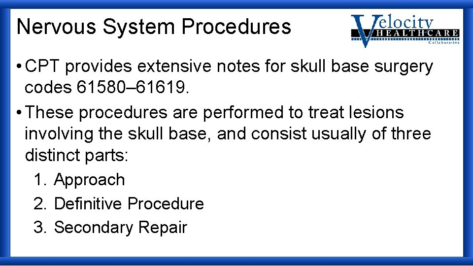 Nervous System Procedures • CPT provides extensive notes for skull base surgery codes 61580–