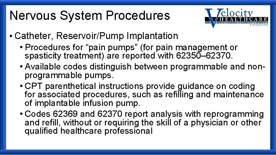 """Nervous System Procedures • Catheter, Reservoir/Pump Implantation • Procedures for """"pain pumps"""" (for pain"""