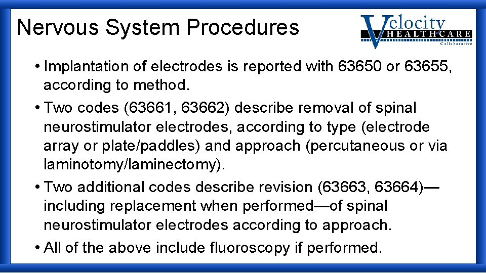 Nervous System Procedures • Implantation of electrodes is reported with 63650 or 63655, according