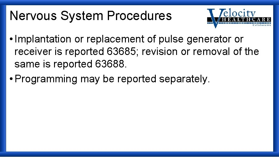 Nervous System Procedures • Implantation or replacement of pulse generator or receiver is reported