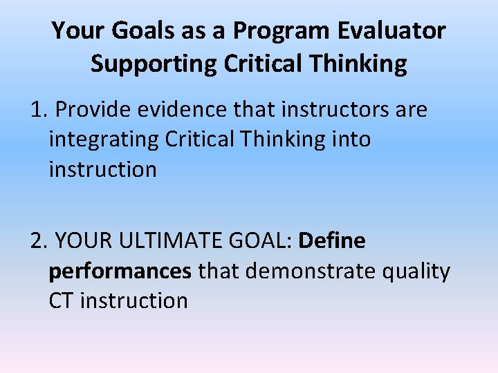 Your Goals as a Program Evaluator Supporting Critical Thinking 1. Provide evidence that instructors