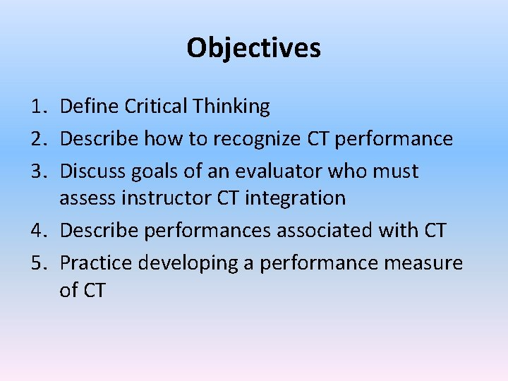 Objectives 1. Define Critical Thinking 2. Describe how to recognize CT performance 3. Discuss