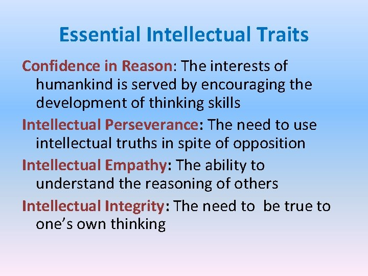 Essential Intellectual Traits Confidence in Reason: The interests of humankind is served by encouraging