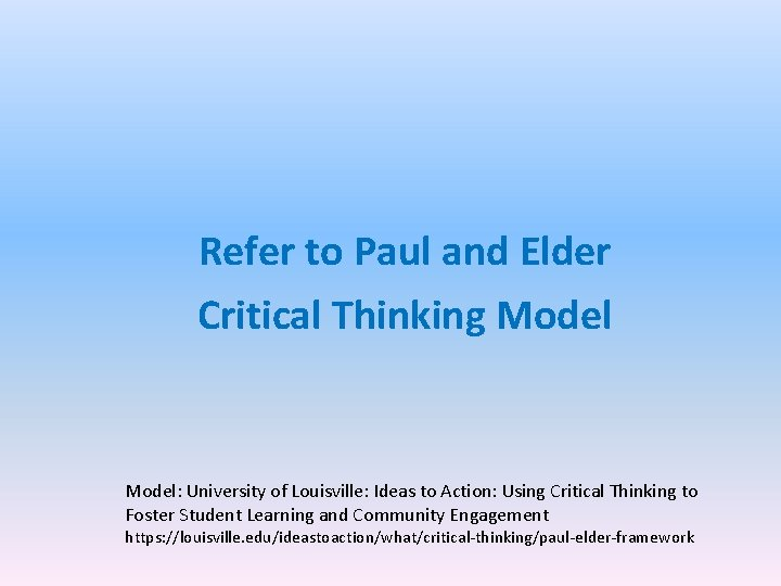 Refer to Paul and Elder Critical Thinking Model: University of Louisville: Ideas to Action: