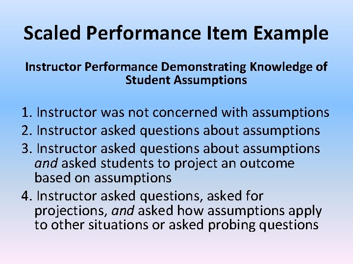 Scaled Performance Item Example Instructor Performance Demonstrating Knowledge of Student Assumptions 1. Instructor was