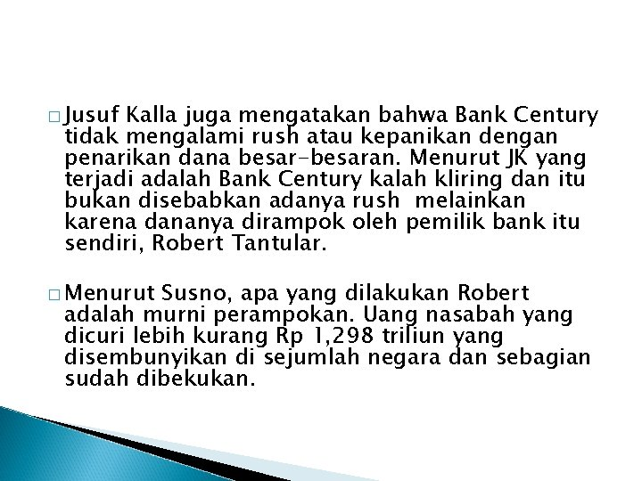 � Jusuf Kalla juga mengatakan bahwa Bank Century tidak mengalami rush atau kepanikan dengan