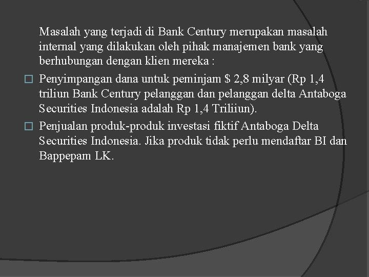 Masalah yang terjadi di Bank Century merupakan masalah internal yang dilakukan oleh pihak manajemen