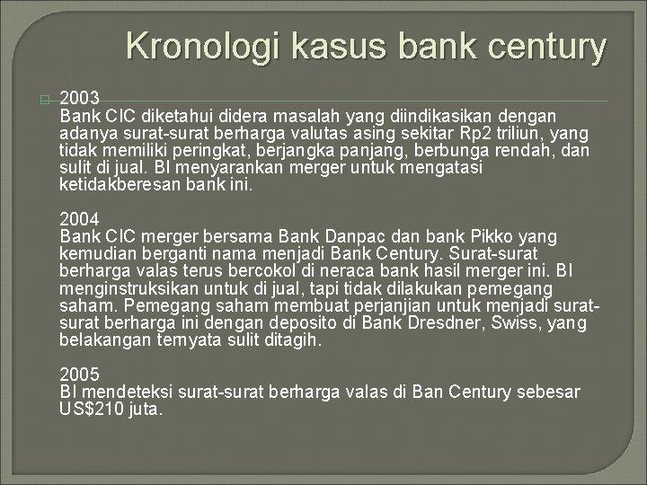 Kronologi kasus bank century � 2003 Bank CIC diketahui didera masalah yang diindikasikan dengan