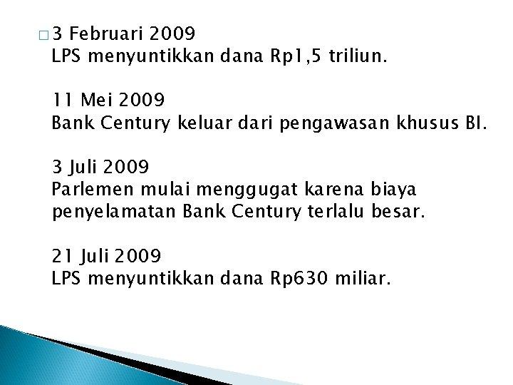 � 3 Februari 2009 LPS menyuntikkan dana Rp 1, 5 triliun. 11 Mei 2009