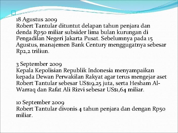 � 18 Agustus 2009 Robert Tantular dituntut delapan tahun penjara dan denda Rp 50