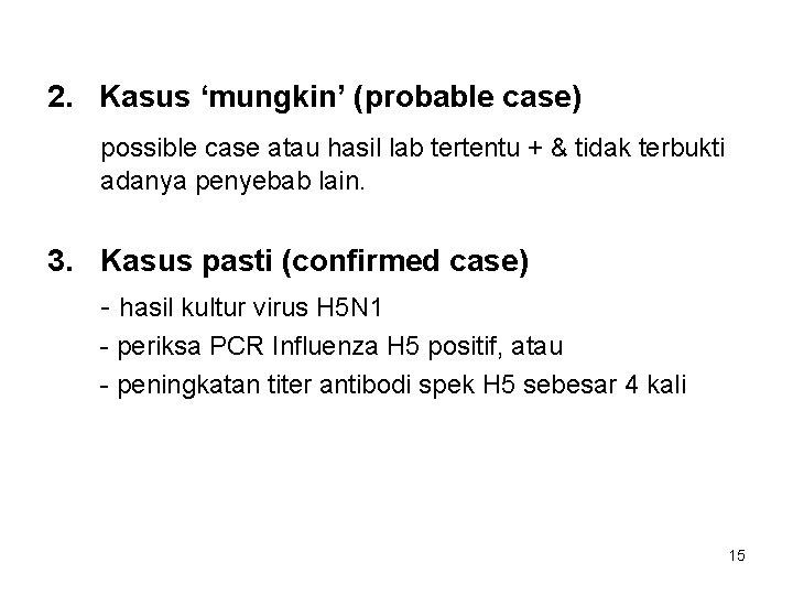 2. Kasus 'mungkin' (probable case) possible case atau hasil lab tertentu + & tidak