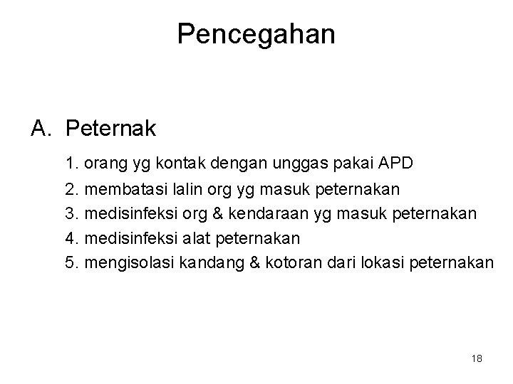 Pencegahan A. Peternak 1. orang yg kontak dengan unggas pakai APD 2. membatasi lalin