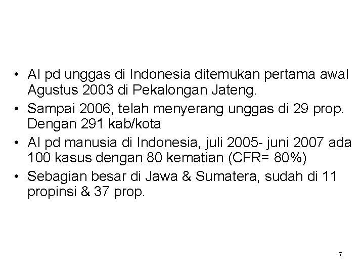 • AI pd unggas di Indonesia ditemukan pertama awal Agustus 2003 di Pekalongan